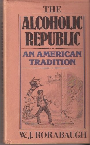 9780195025842: The Alcoholic Republic: An American Tradition