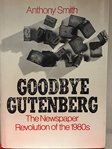 9780195027099: Goodbye, Gutenberg: The Newspaper Revolution of the 1980s