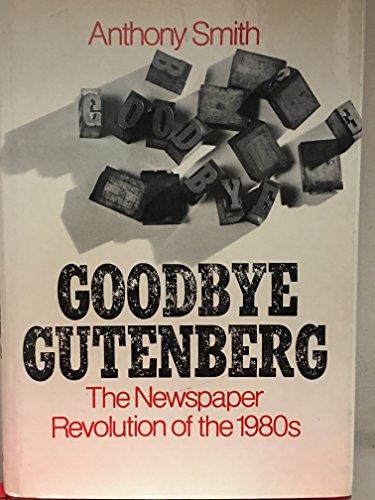Goodbye, Gutenberg: The Newspaper Revolution of the 1980s: Smith, Anthony