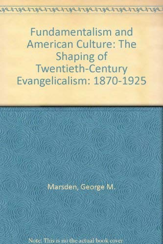 9780195027587: Fundamentalism and American Culture: The Shaping of Twentieth Century Evangelicalism 1870-1925