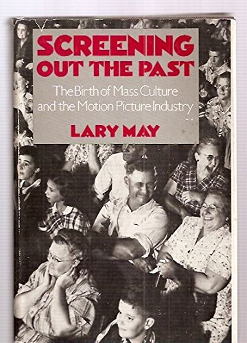 9780195027624: Screening Out the Past: The Birth of Mass Culture and the Motion Picture Industry