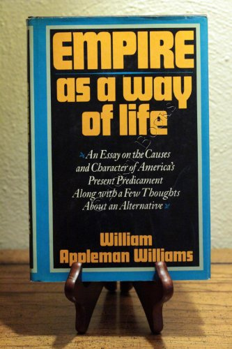 9780195027662: Empire as a Way of Life: An Essay on the Causes and Character of America's Present Predicament Along with a Few Thoughts About an Alternative