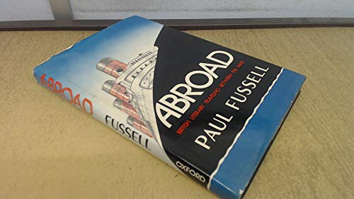 Abroad: British Literary Traveling Between the Wars: Fussell, Paul