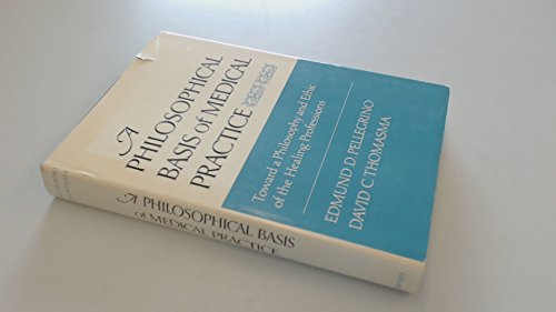 9780195027907: A Philosophical Basis of Medical Practice: Toward a Philosophy and Ethic of the Healing Professions