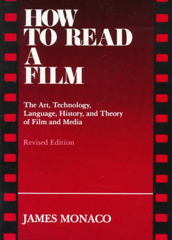 How to Read a Film: The Art, Technology, Language, History and Theory of Film and Media