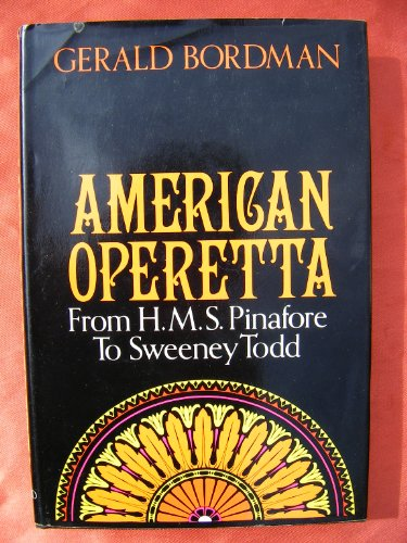 American Operetta: From H.M.S. Pinafore to Sweeney: Bordman, Gerald