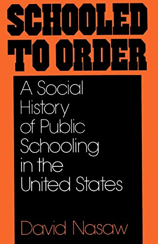 9780195028928: Schooled to Order: A Social History of Public Schooling in the United States