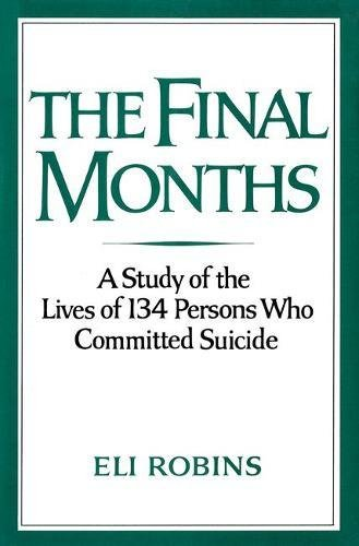 9780195029116: The Final Months: A Study of the Lives of 134 Persons Who Committed Suicide