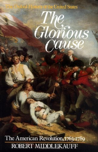9780195029215: The Glorious Cause: The American Revolution, 1763-1789 (Oxford History of the United States)