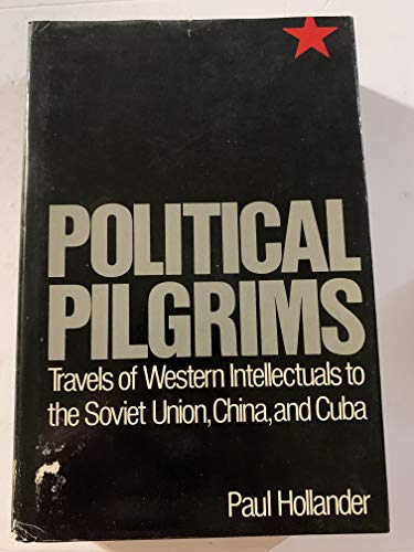 9780195029376: Political Pilgrims: Travels of Western Intellectuals to the Soviet Union, China and Cuba, 1928-78
