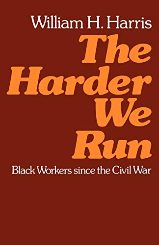 The Harder We Run: Black Workers Since the Civil War.