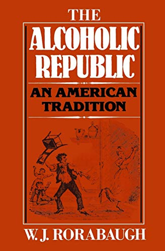 9780195029901: The Alcoholic Republic: An American Tradition
