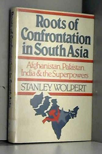Roots of Confrontation in South Asia: Afghanistan, Pakistan, India, and the Superpowers (9780195029949) by Stanley Wolpert