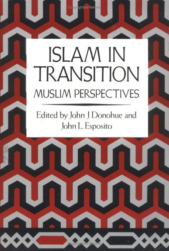 Islam in Transition: Muslim Perspectives: John J. Donohue,