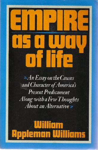 9780195030457: Empire As a Way of Life: An Essay on the Causes and Character of America's Present Predicament Along With a Few Thoughts About an Alternative
