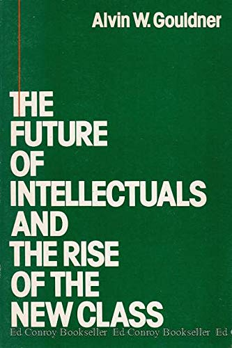 The Future of Intellectuals and the Rise: Gouldner, Alvin Ward