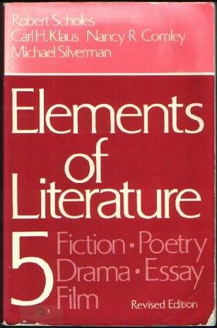 Elements of literature 5: Fiction, poetry, drama, essay, film: Robert E. Scholes