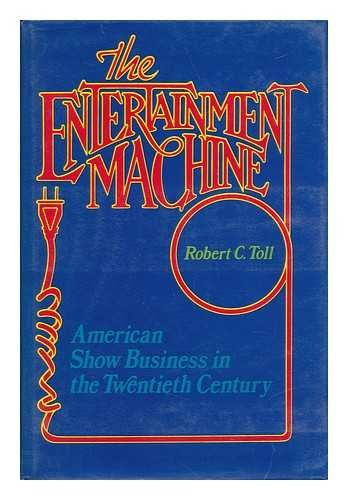 The Entertainment Machine : American Show Business: Robert C. Toll