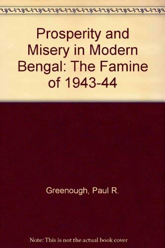 Prosperity and Misery in Modern Bengal: The Famine of 1943-1944: Paul R. Greenough