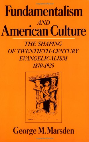 9780195030839: Fundamentalism and the American Culture: The Shaping of Twentieth-Century Evangelicalism, 1870-1925