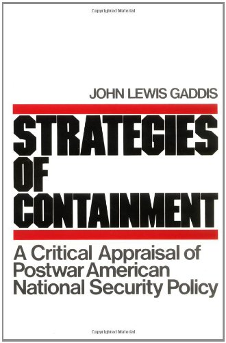 STRATEGIES OF CONTAINMENT: A CRITICAL APPRAISAL OF POSTWAR AMERICAN NATIONAL SECURITY POLICY.