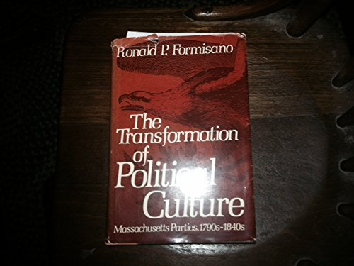 9780195031249: The Transformation of Political Culture: Massachusetts Parties, 1790s-1840s
