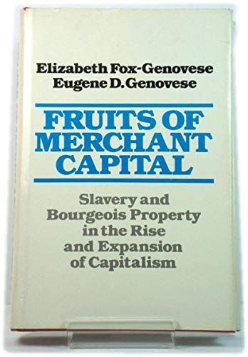 9780195031577: The Fruits of Merchant Capital: Slavery and Bourgeois Property in the Rise and Expansion of Capitalism (A Galaxy book)
