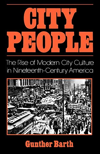 9780195031942: City People: The Rise of Modern City Culture in Nineteenth-Century America