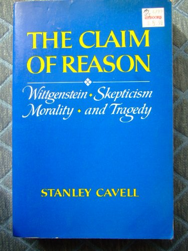 9780195031959: The Claim of Reason: Wittgenstein, Skepticism, Morality and Tragedy