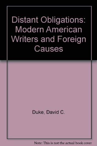 DISTANT OBLIGATIONS: Modern American Writers & Foreign Causes.: DUKE, David S.
