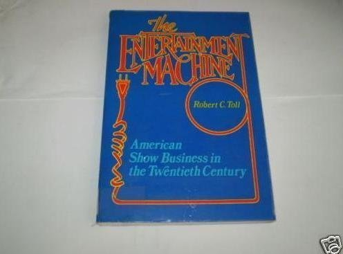THE ENTERTAINMENT MACHINE : American Show Business in the Twentieth Century