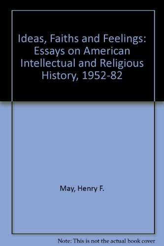 Ideas, Faiths & Feelings: Essays on American Intellectual & Religious History 1952-1982.: ...