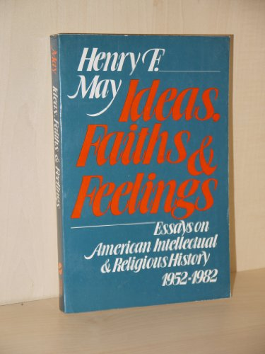 9780195032369: Ideas, Faiths, and Feelings: Essays on American Intellectual and Religious History, 1952-1982