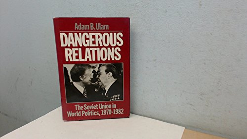 9780195032376: Dangerous Relations: The Soviet Union in World Politics, 1970-1982