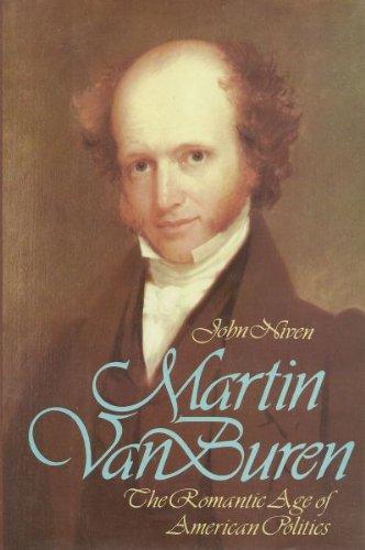 MARTIN VAN BUREN The Romantic Age of American Politics: Niven, John