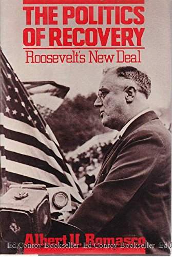THE POLITICS OF RECOVERY: ROOSEVELT'S NEW DEAL: Romasco, Albert U.