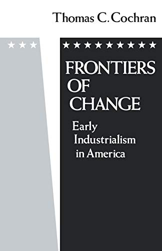 Frontiers of Change: Early Industrialization in America (Galaxy Books): Cochran, Thomas C.