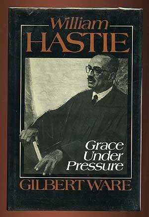 William Hastie; Grace Under Pressure: WARE, Gilbert