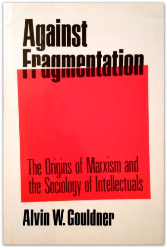 9780195033038: Against Fragmentation: The Origins of Marxism and the Sociology of Intellectuals