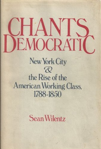 9780195033427: Chants Democratic: New York City and the Rise of the American Working Class, 1788-1850