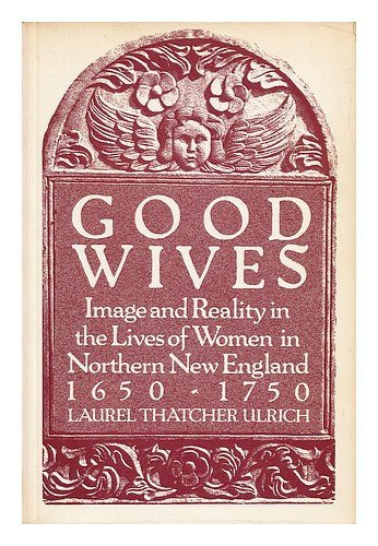 9780195033601: Good Wives: Image and Reality in the Lives of Women in Northern New England 1650-1750