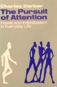 The Pursuit of Attention. Power and Individualism in Everyday Life.: Derber, Charles