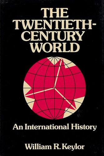 The Twentieth Century World: An International History: William R. Keylor