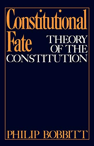 9780195034226: Constitutional Fate: Theory of the Constitution