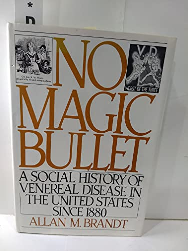 No Magic Bullet: A Social History of Venereal Disease in the United States Since 1880: Brandt, ...