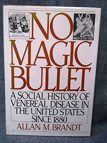 No Magic Bullet A Social History of Venereal Disease in the United States Since 1880: Brandt, Allan...