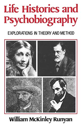 Life Histories and Psychobiography : Explorations in: William McKinley Runyan