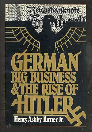 German Big Business and the Rise of: Turner Jr., Henry