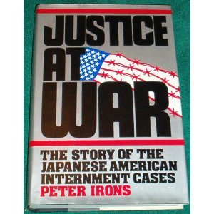 Justice at War: The Story of the Japanese American Internment Cases (9780195034974) by Irons, Peter