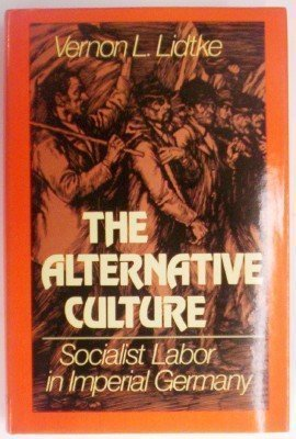 9780195035070: The Alternative Culture: Socialist Labor in Imperial Germany